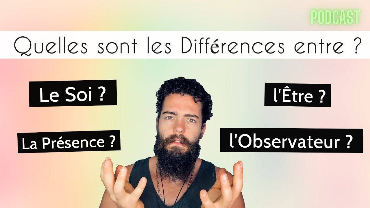 Quelle Différences Entre l'ÊTRE, la PRÉSENCE, le SOI, la CONSCIENCE, le  TÉMOIN, l'OBSERVATEUR ? - YouTube