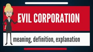 What is EVIL CORPORATION? What does EVIL CORPORATION mean? EVIL CORPORATION meaning & explanation thumbnail