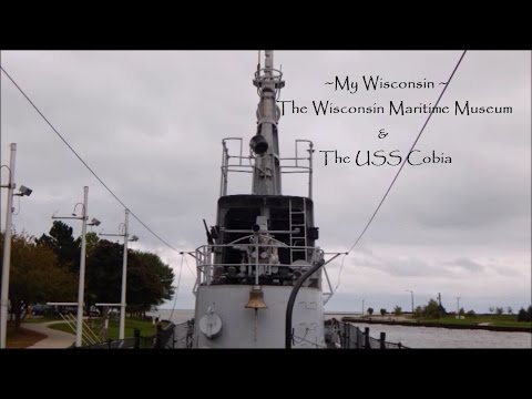 My Wisconsin ~ Wisconsin Maritime Museum & The USS Cobia