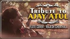 Tribute to  AJAY ATUL - Graceful Musicians |Sairat Zaala Ji|Flute Cover | Rajesh Cherthala
