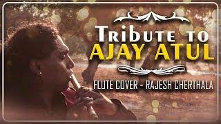 Tribute to  AJAY ATUL - Graceful Musicians   Sairat Zaala Ji   Flute Cover   Rajesh Cherthala