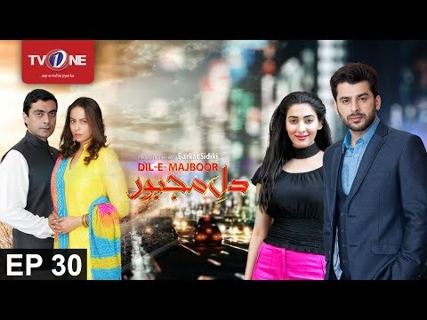Dil E Majboor - Episode 30 - TV One Drama - 31st July 2017
