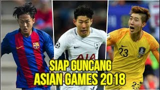 SIAP GUNCANG ASIAN GAMES!! 4 PEMAIN KELAS DUNIA DI ASIAN GAMES 2018 (KOREA)