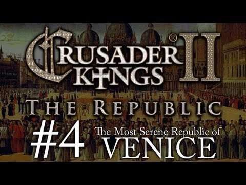 Crusader Kings 2: The Republic of Venice - Episode 4