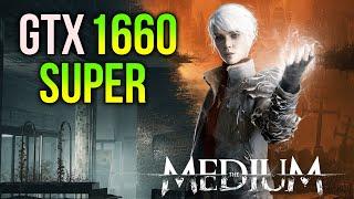 The Medium | GTX 1660 SUPER + RYZEN 5 3600 | 1080p