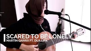 Martin Garrix Ft. Dua Lipa - Scared to be Lonely (Acoustic Cover)