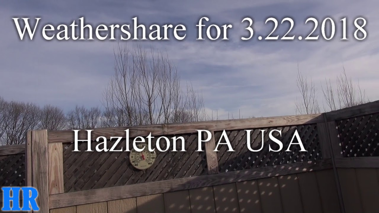 ⛅ WEATHER SHARE | 3/22/2018 | Hazleton Pennsylvania ⛅