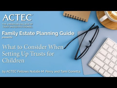 What to Consider When Setting Up Trusts for Children | ACTEC