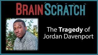 Brainscratch: The Tragedy of Jordan Davenport