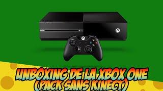 UNBOXING DE LA XBOX ONE (PACK SANS KINECT) - KAMEMMENTAL.FR