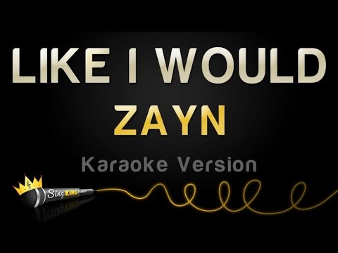 ZAYN - LIKE I WOULD (Karaoke Version)