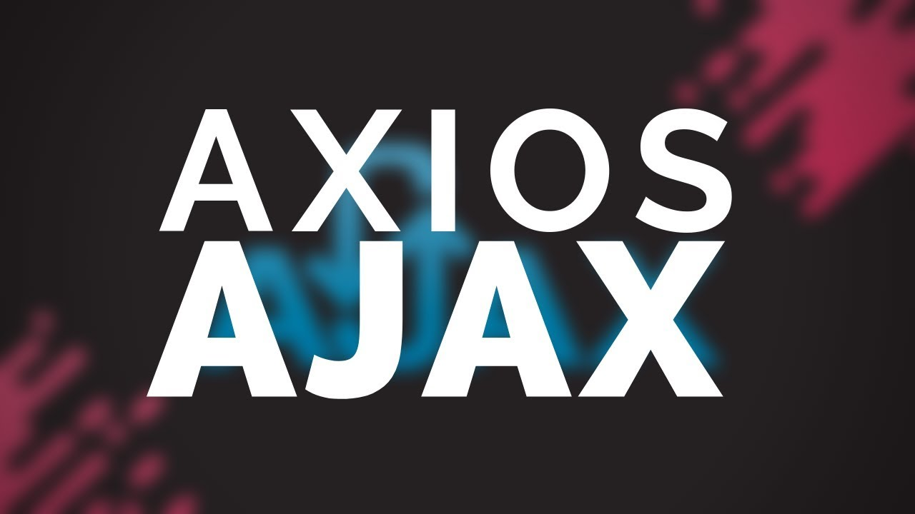 AXIOS: AJAX Library with a Lot of Power