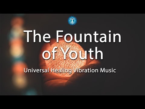 """The Fountain of Youth - Universal Healing Vibration Music"