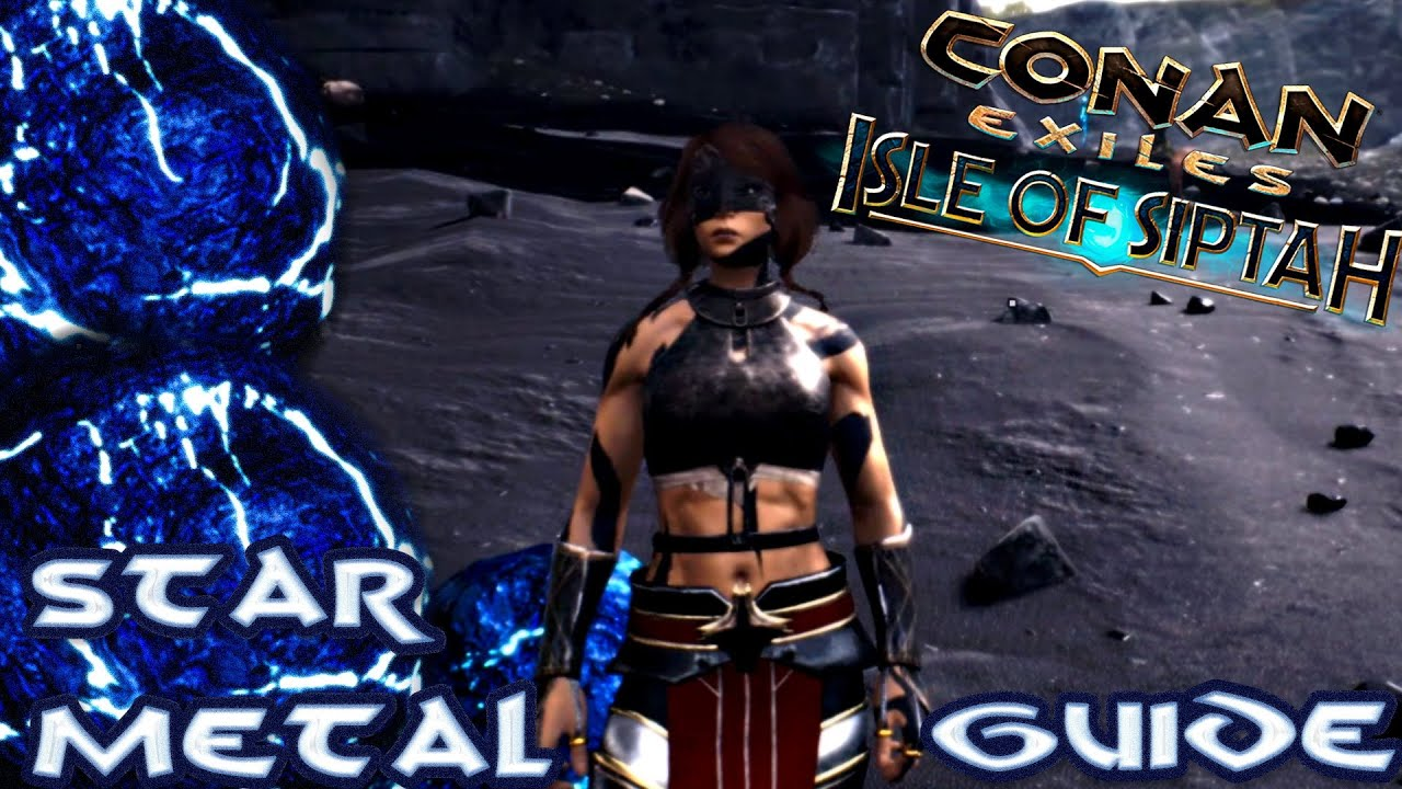 Conan Exiles Isle Of Siptah Star Metal Guide Location And How To Get Star Metal In The New Dlc Map Youtube