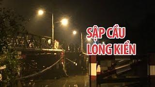 Kinh hoàng hiện trường vụ sập cầu Long Kiển khiến nhiều người và xe rơi xuống sông