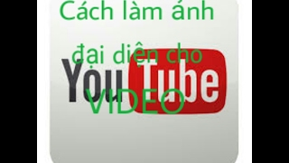 Cách làm ảnh đại diện cho video sau khi đăng lên youtube