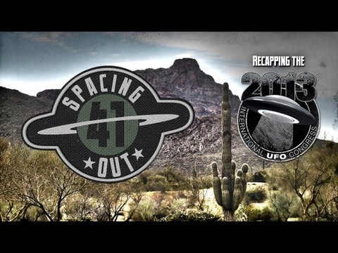 Recapping the 2013 International UFO Congress - Spacing Out! Ep. 41