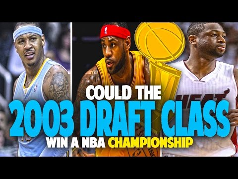 Can the 2003 NBA DRAFT CLASS Win a CHAMPIONSHIP?!!