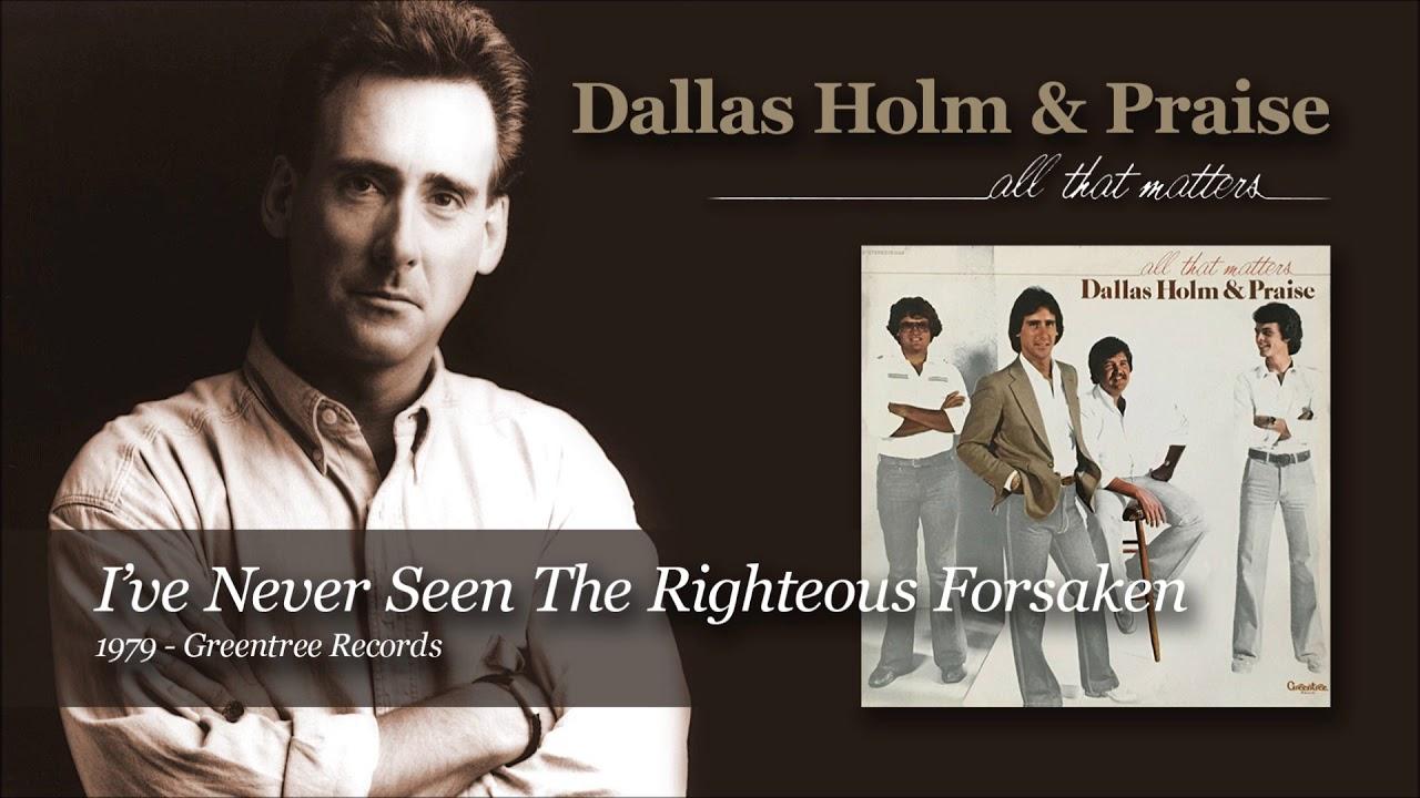 Dallas Holm - I''ve Never Seen The Righteous Forsaken