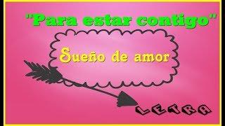 Sueño de Amor/ Para estár contigo/PAU Y DAVO/ (LETRA)