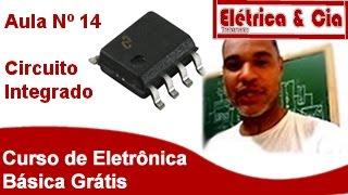 Circuito Integrado Como Funciona Curso eletrônica Basica #14