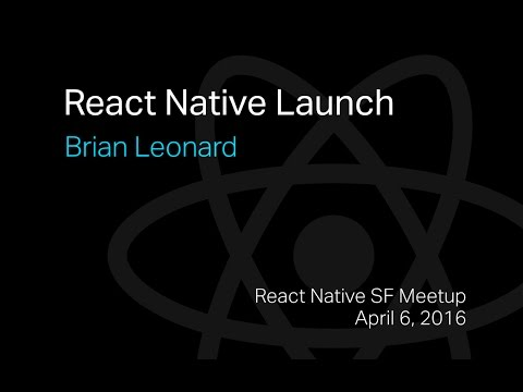 React Native  Meetup - Brian Leonard - React Native Launch