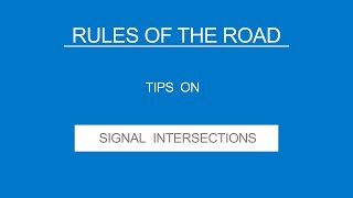 8 - SIGNAL INTERSECTIONS - Rules of the Road - (Useful Tips)
