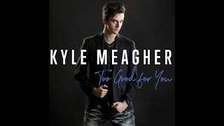 Too Good For You (Official Music Video) by Kyle Meagher