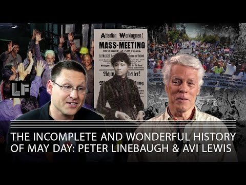 The Incomplete and Wonderful History of May Day: Peter Linebaugh & Avi Lewis