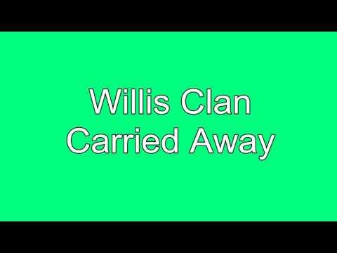 Carried Away Willis Clan
