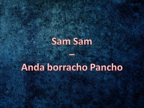 Anda Borracho Pancho - Sam Sam - Letra