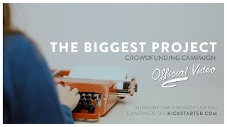 """""""THE BIGGEST PROJECT"""" - Crowdfunding campaign - Official video"""