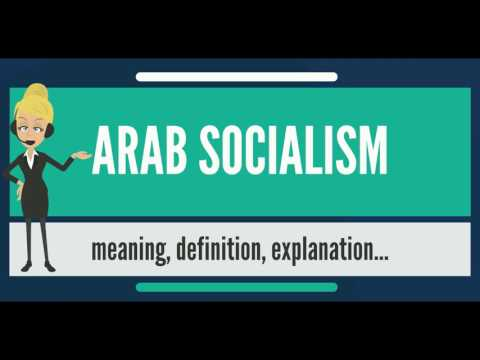 What is ARAB SOCIALISM? What does ARAB SOCIALISM mean? ARAB SOCIALISM meaning & explanation
