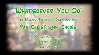 """Whatsoever You Do"" (Jabusch/Alstott) - Pax Christi (MN) Choirs"