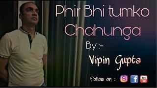 Gambar cover Phir Bhi Tumko Chahunga | Reprised version | Vipin Gupta