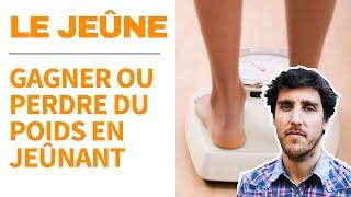 Jeûne et poids : gagner ou perdre du poids en jeûnant / Maigrir ou grossir : assimilation optimisée