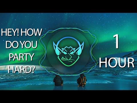 Hey! How Do You Party Hard? (Goblin Mashup) 【1 HOUR】