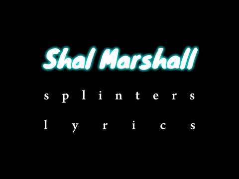 Shal Marshall - Splinters Lyrics