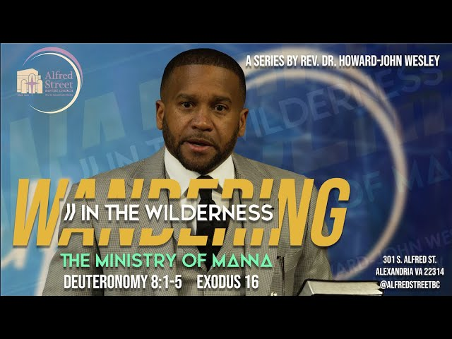 The Ministry of Manna: Wandering in the Wilderness | Rev. Dr. Howard-John Wesley | April 19, 2020