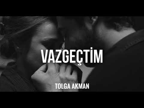 Tolga Akman - Vazgeçtim ( Kesinlikle Dinleyin )