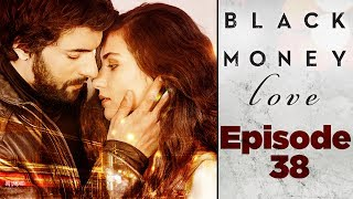 Kara Para Aşk - Black Money Love - Episode 38