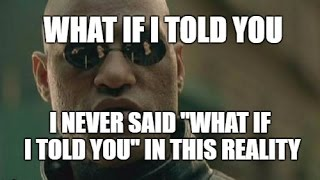"""Mandela Effect (The Matrix """"What If I Told You"""" Quote Doesn"""