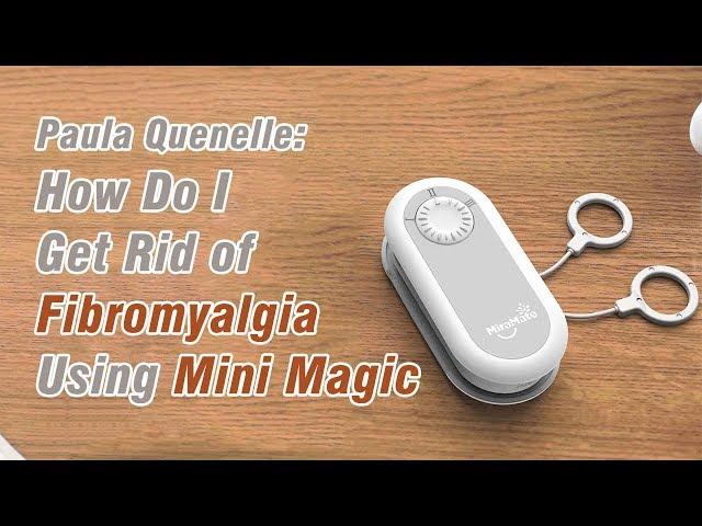 Paula Quenelle: How Do I Get Rid of Fibromyalgia Using Mini Magic