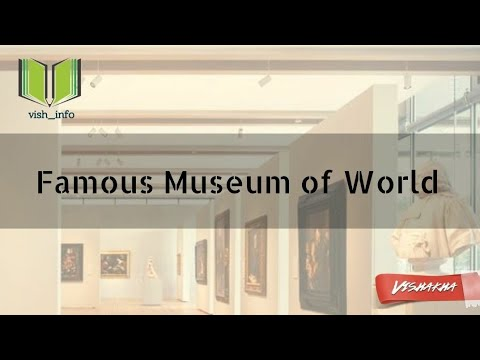 Famous Museums | Famous Museums of the world