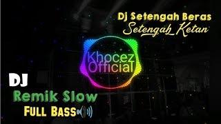 Download video Dj Remik Slow Setengah Beras Setengah Ketan (Lirik Dibawah🔽)
