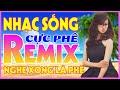 Nhạc Trữ Tình Remix Cả Chợ Khen Hay - Nhạc Sống Hà Tây Remix Cực Mạnh - LK Bolero REMIX NGHE LÀ PHÊ