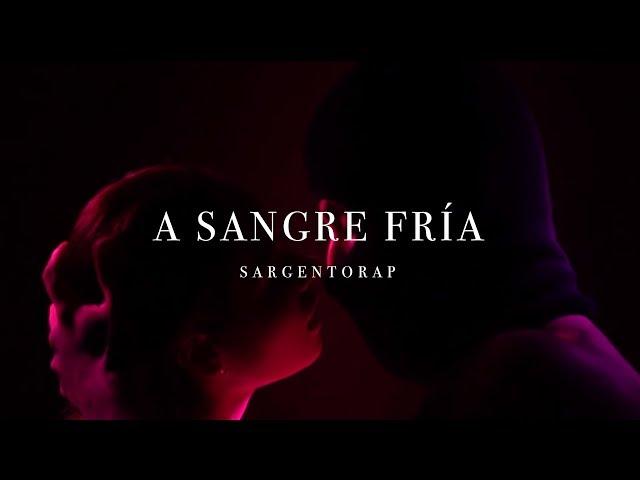 SARGENTORAP - ¨A SANGRE FRIA ¨ (VIDEO OFICIAL)