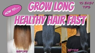 How To GROW LONG and  HEALTHY Hair FAST! **10 EASY TIPS**