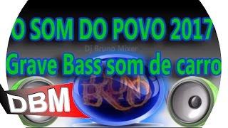 ◕O SOM DO POVO 2017-CD GRAVE BASS SOM DE CARRO #DBM