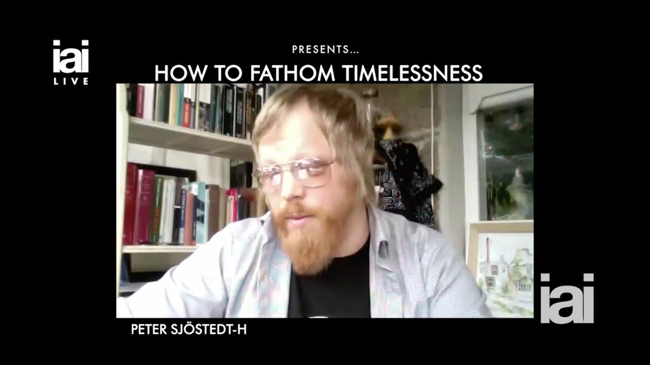 How to Fathom Timelessness – Peter Sjöstedt-Hughes